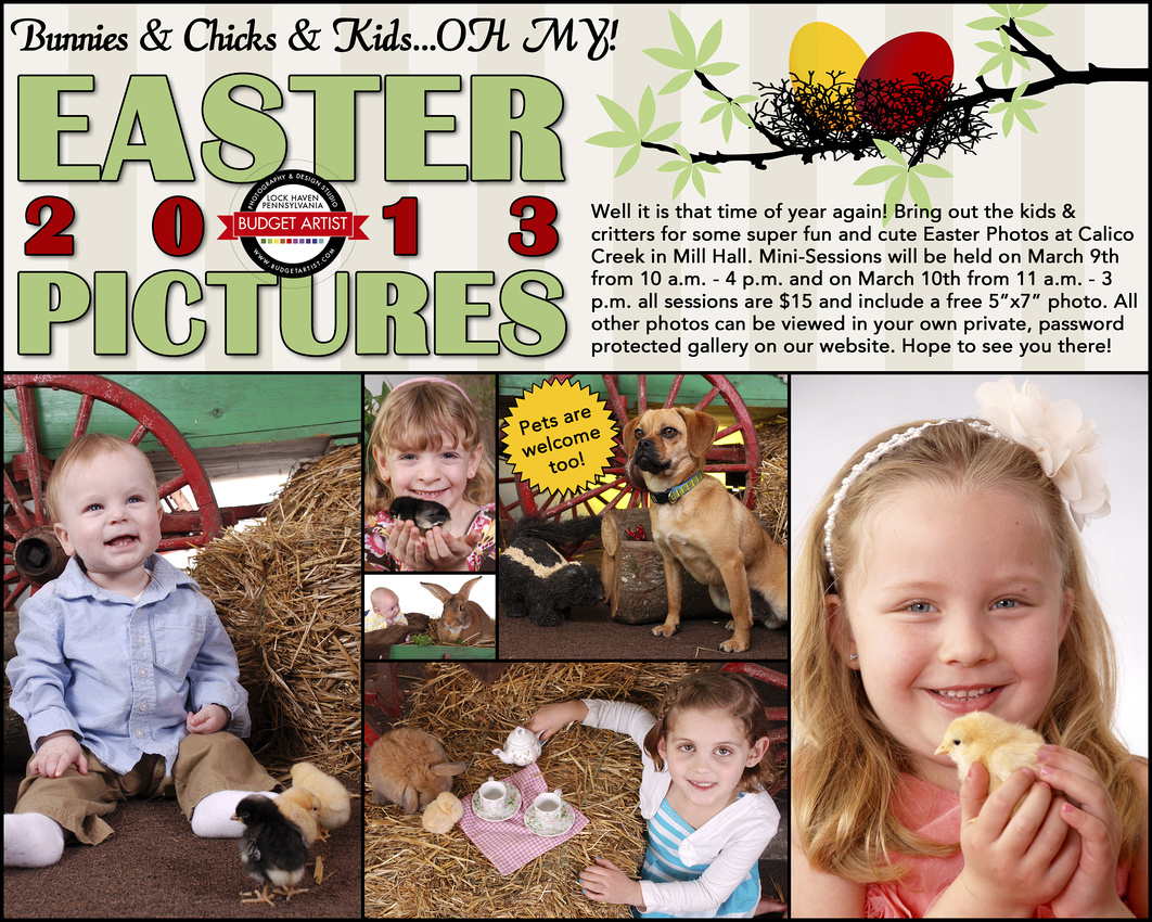 "Well it is that time of year again! Bring out the kids & critters for some super fun and cute Easter Photos at Calico Creek in Mill Hall. Mini-Sessions will be held on March 9th from 10 a.m. - 4 p.m. and on March 10th from 11 a.m. - 3 p.m. all sessions are $15 and include a free 5""x7"" photo. All other photos can be viewed in your own private, password protected gallery on our website. Hope to see you there! Lock Haven Pennsylvania Easter Photos, Calico Creek"